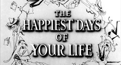 The Happiest Days of Your Life